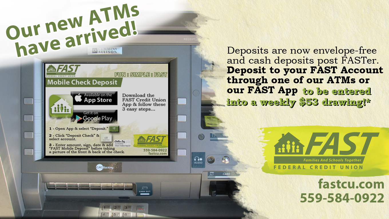 Our new ATMs have arrived! Deposits are now envelope-free and cash deposits post FASTer. Deposit to your FAST Account through one of our ATMs or our FAST App to be entered into a weekly $53 drawing!