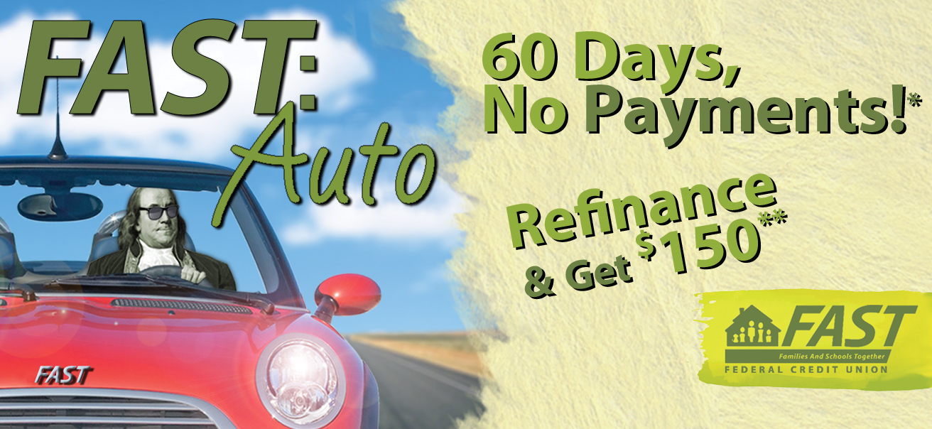 FAST Credit Union Auto Loan Promotion - Get 60 Days No payments on your auto loan - plus if you refinance your auto loan you also get $150