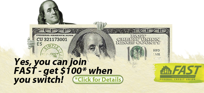 Switch your active checking account to FAST and get $100. Ask an employee for more details.