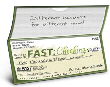 FAST offers several different checking accounts tailored to meet the needs of our members.