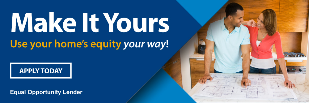 Make it yours and use your home's equity your way