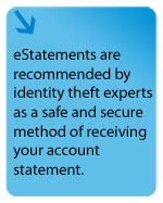 eStatements is a great and safe way to receive your account statement. Enroll in eStatements today