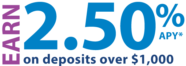Earn 2.50% Annual Percentage Yield on deposits over $1,000.