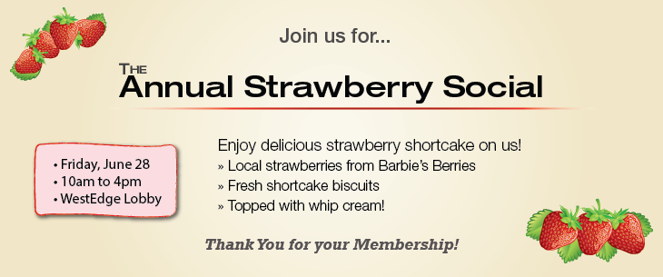Join us for the Annual Strawberry Social on June 28 from 10 AM to 4 PM at WestEdge Credit Union