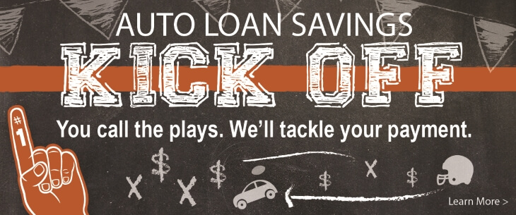 Kick Off Auto Loan Special:  You call the plays.  We'll tackle your payment.
