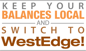 Keep Your Balances Local and Switch to WestEdge!